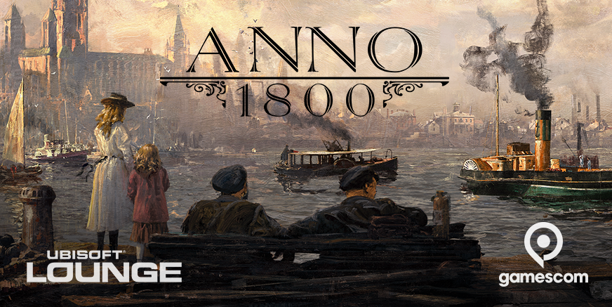 Come and see Anno 1800 at gamescom 2017!