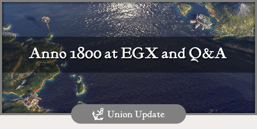Union Update: Anno 1800 at EGX and Q&A